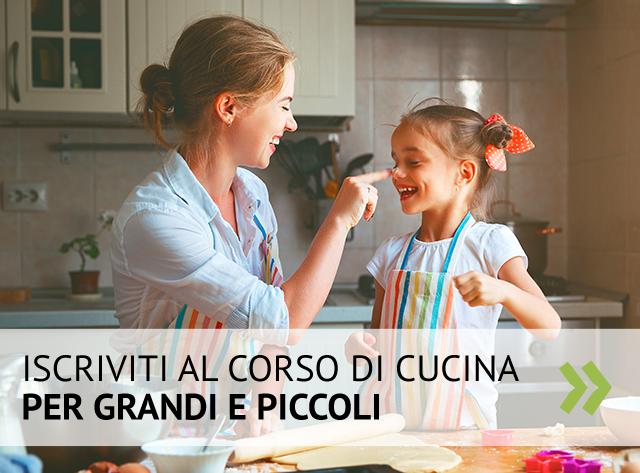Iscriviti al corso di cucina per grandi e piccoli