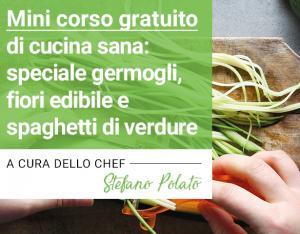 """A Ferrara va in scena il """"Mini corso gratuito di cucina sana: speciale germogli, fiori edibili e spaghetti di verdure"""""""